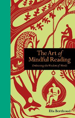 The Art of Mindful Reading: Embracing the Wisdom of Words by Ella Berthoud