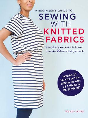A Beginner's Guide to Sewing with Knitted Fabrics by Wendy Ward