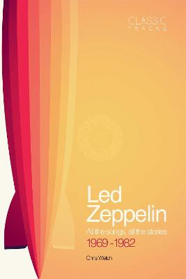 Classic Tracks: Led Zeppelin, 1969 - 1982 by Chris Welch