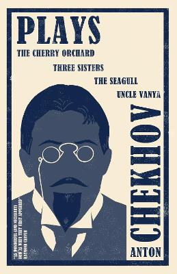 Plays: The Cherry Orchard, Three Sisters, The Seagull and Uncle Vanya by Anton Chekhov