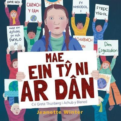 Mae Ein Ty Ni ar Dan - Cri Greta Thunberg i Achub y Blaned by Jeanette Winter