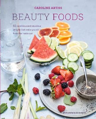 Beauty Foods by Caroline Artiss
