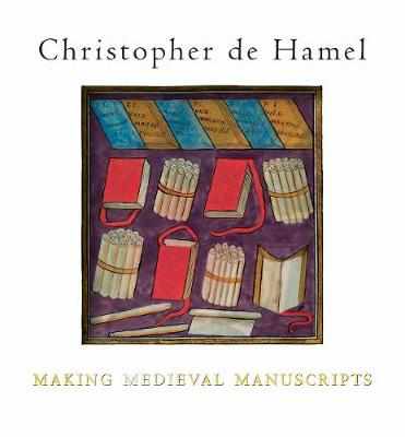 Making Medieval Manuscripts by Christopher de Hamel