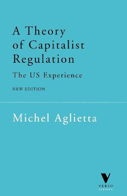 A Theory of Capitalist Regulation by Michel Aglietta