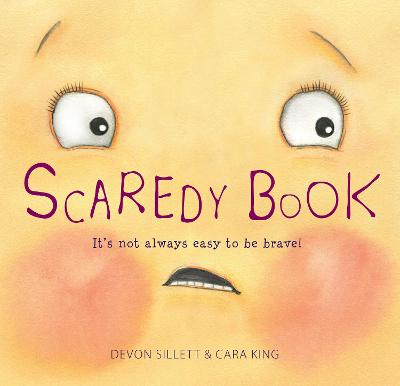 Scaredy Book: It's not always easy to be brave! by Devon Sillett