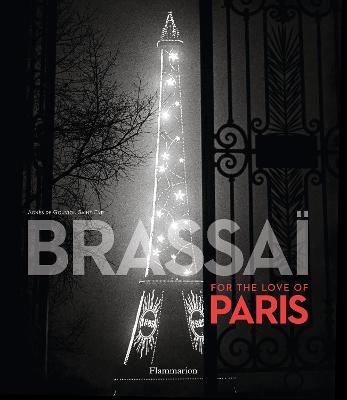 Brassai: For the Love of Paris by Gilberte Brassai