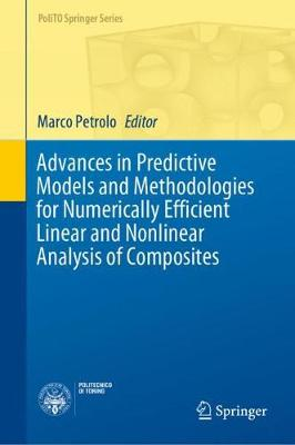 Advances in Predictive Models and Methodologies for Numerically Efficient Linear and Nonlinear Analysis of Composites by Marco Petrolo