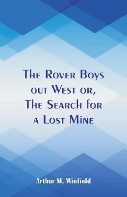 The Rover Boys out West: The Search for a Lost Mine by Arthur M Winfield