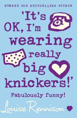 `It's OK, I'm wearing really big knickers!' by Louise Rennison