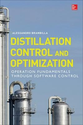 Distillation Control & Optimization: Operation Fundamentals through Software Control by Alessandro Brambilla