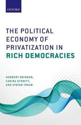 Political Economy of Privatization in Rich Democracies by Herbert Obinger