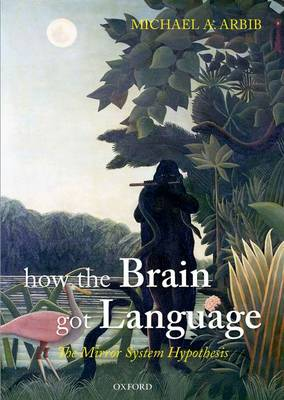 How the Brain Got Language by Michael A. Arbib
