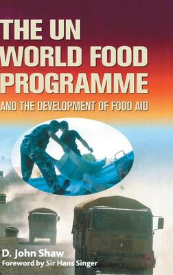 UN World Food Programme and the Development of Food Aid by D. Shaw