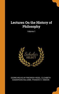 Lectures on the History of Philosophy; Volume 1 book