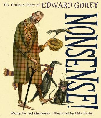 Nonsense! The Curious Story of Edward Gorey by Lori Mortensen
