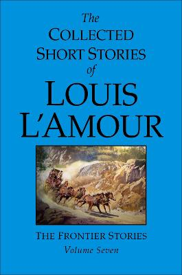 Collected Short Stories Of Louis L'amour Vol 7 by Louis L'Amour