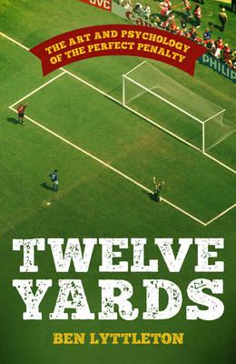 Twelve Yards by Ben Lyttleton