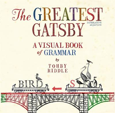 Greatest Gatsby: A Visual Book Of Grammar by Tohby Riddle