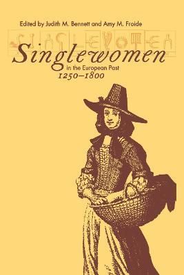 Singlewomen in the European Past, 1250-1800 by Judith M. Bennett