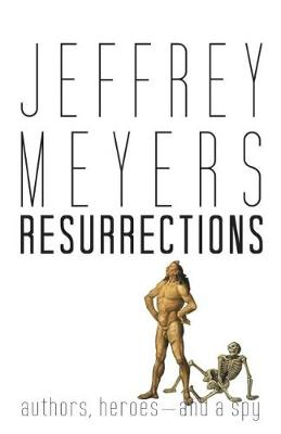 Resurrections: Authors, Heroes--and a Spy by Jeffrey Meyers