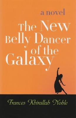New Belly Dancer of the Galaxy by Frances Khirallah Noble