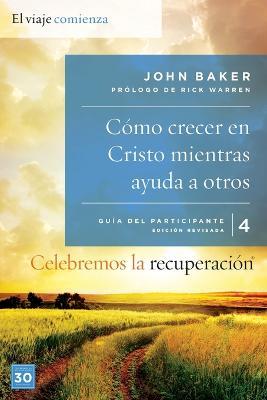 Celebremos La Recuperaci n Gu a 4: C mo Crecer En Cristo Mientras Ayudas a Otros: Un Programa de Recuperaci n Basado En Ocho Principios de Las Bienaventuranzas by Sir John Baker