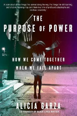 The Purpose of Power: From the co-founder of Black Lives Matter by Alicia Garza