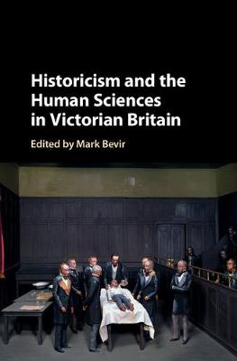 Historicism and the Human Sciences in Victorian Britain by Mark Bevir