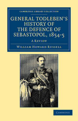 General Todleben's History of the Defence of Sebastopol, 1854-5 by Sir William Howard Russell