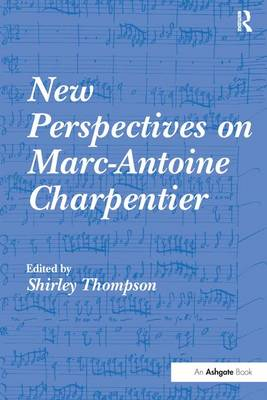 New Perspectives on Marc-Antoine Charpentier by Shirley Thompson