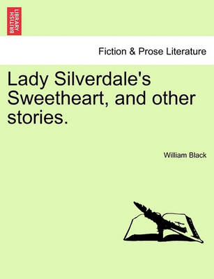Lady Silverdale's Sweetheart, and Other Stories. book