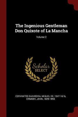 Ingenious Gentleman Don Quixote of La Mancha; Volume 2 by Miguel de Cervantes