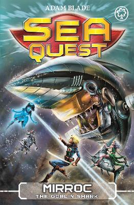 Sea Quest: Mirroc the Goblin Shark by Adam Blade