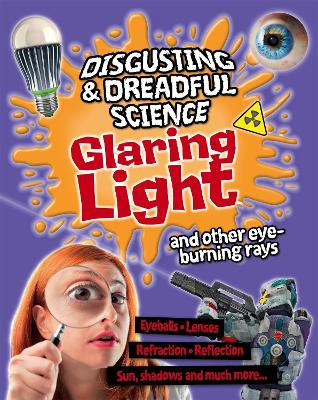 Disgusting and Dreadful Science: Glaring Light and Other Eye-burning Rays book