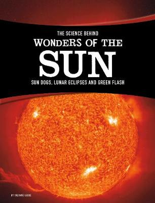Science Behind Wonders of the Sun by Suzanne Garbe