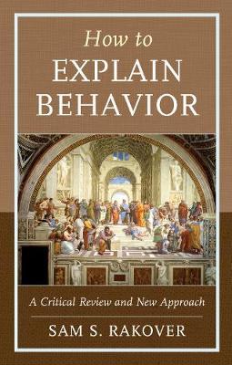 How to Explain Behavior by Sam S. Rakover