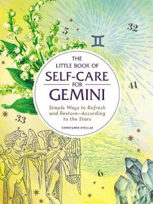 The Little Book of Self-Care for Gemini: Simple Ways to Refresh and Restore-According to the Stars by Constance Stellas