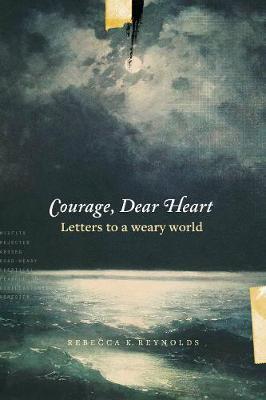 Courage, Dear Heart by Rebecca K Reynolds