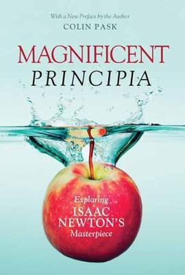 Magnificent Principia: Exploring Isaac Newton's Masterpiece by Colin Pask