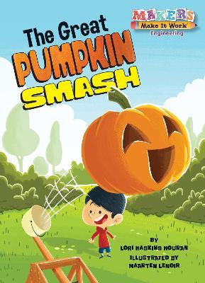 The Great Pumpkin Smash: Engineering by Lori Haskins Houran