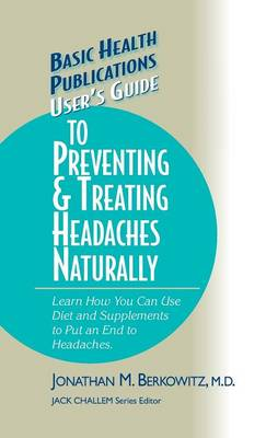 User's Guide to Preventing & Treating Headaches Naturally by Jonathan M Berkowitz