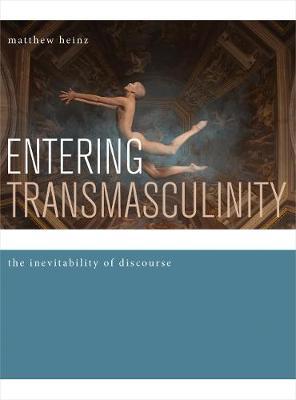Entering Transmasculinity by Matthew Heinz