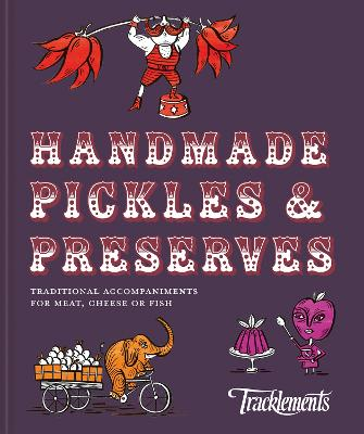 Handmade Pickles & Preserves: Traditional accompaniments for meat, cheese or fish by Tracklements