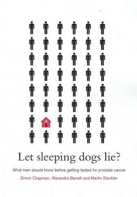 Let Sleeping Dogs Lie?: What Men Should Know Before Getting Tested for Prostate Cancer by Simon Chapman