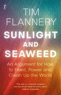 Sunlight and Seaweed: An Argument for How to Feed, Power and Clean Up the World by Tim Flannery