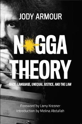 N*gga Theory: Race, Language, Unequal Justice, and the Law by Jody David Armour