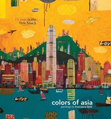 Colors of Asia: Paintings by Francesco Lietti by Francesco Lietti
