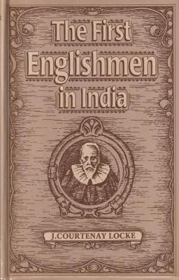 The First Englishmen in India by J. Courtenay Locke