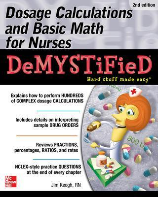 Dosage Calculations and Basic Math for Nurses Demystified, Second Edition by Jim Keogh