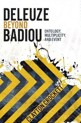 Deleuze Beyond Badiou: Ontology, Multiplicity, and Event by Clayton Crockett